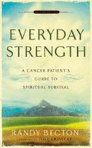 Everyday Strength: A Cancer Patients Guide to Spiritual Survival