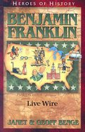 Benjamin Franklin (Heroes Of History Series)