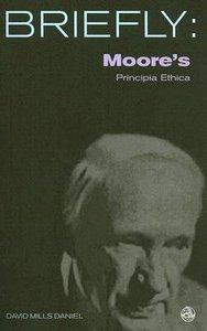 Moores Principia Ethica (Briefly Series)
