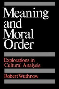 Meaning & Moral Order: Explorations in Cultural Analysis