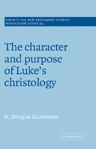 The Character and Purpose in Lukes Christology