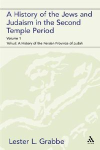 A History of the Jews and Judaism in the Second Temple Period