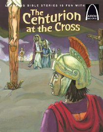 The Centurion At the Cross (Arch Books Series)