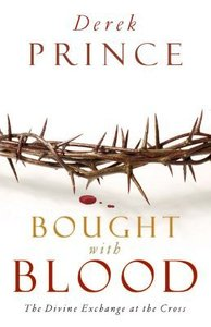 Bought With Blood: The Divine Exchange At the Cross (Formerly Atonement)