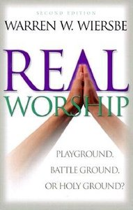 Real Worship: Playground, Battleground Or Holy Ground? (2nd Ed)