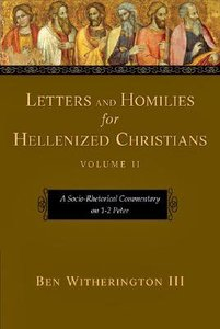 A Socio-Rhetorical Commentary on 1-2 Peter (#02 in Letters And Homilies For Hellenized Christians Series)