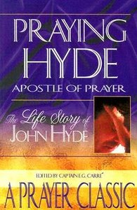 Praying Hyde, Apostle of Prayer