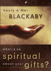Whats So Spiritual About Your Gifts (Lifechange Books Series)