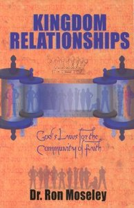 Kingdom Relationships: Gods Laws For the Community of Faith