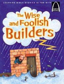 The Wise and Foolish Builders (Arch Books Series)