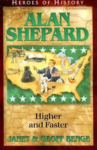 Alan Shepard - Higher and Faster (Heroes Of History Series)