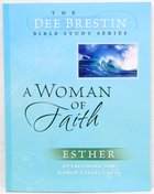 A Woman of Faith (Dee Brestin Bible Study Series)