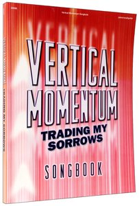 Vertical Momentum: Trading My Sorrows Songbook
