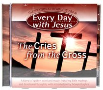 The Cries From the Cross (Every Day With Jesus Audio Series)