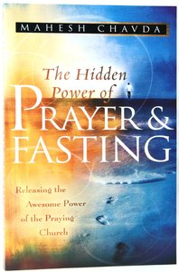 The Hidden Power of Prayer and Fasting