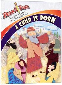 A Child is Born (Pencil Fun Books Series)