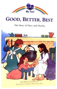 Good, Better, Best - the Story of Mary and Martha (Me Too! Series)