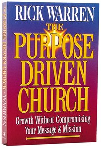 Growth Without Compromising Message/Mission (The Purpose Driven Church Series)