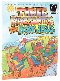 Three Presents For Baby Jesus (Arch Books Series)
