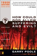 How Could God Allow Suffering and Evil (#12 in Tough Questions Series)
