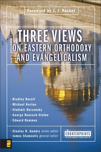 Three Views on Eastern Orthodoxy and Evangelicalism (Counterpoints Series)