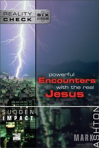 Sudden Impact: Powerful Encounters With the Real Jesus (Reality Check Series)