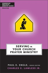 Serving in Your Church Prayer Ministry (Zondervan Practical Ministry Guide Series)