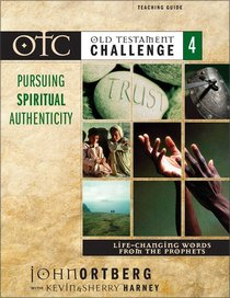 Otc #04: Pursuing Spiritual Authenticity Teaching Guide (Old Testament Challenge)