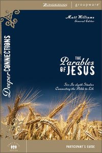 The Parables of Jesus (Participants Guide) (Deeper Connections Series)