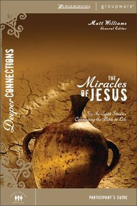 The Miracles of Jesus (Participants Guide) (Deeper Connections Series)