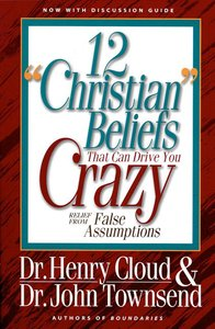 Twelve Christian Beliefs That Drive You Crazy