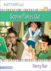 Sophie Flakes Out (#09 in Faithgirlz! Sophie Series)