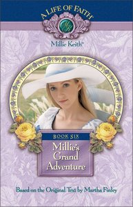 Millies Grand Adventure (#06 in Life Of Faith: Millie Keith Series)