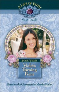Violets Turning Point (#03 in Life Of Faith: Violet Travilla Series)