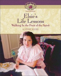 Elsies Life Lessons (Volume 1) (Life Of Faith: Elsie Dinsmore Series)