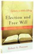 Election and Free Will (Explorations In Biblical Theology Series)