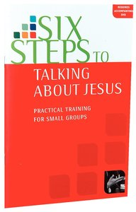 Six Steps to Talking About Jesus: Practical Training For Small Groups (Manual)