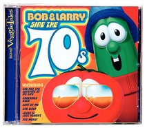 Bob and Larry Sing the 70S (Veggie Tales Music Series)