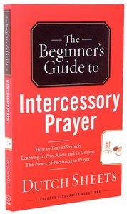 The Beginners Guide to Intercessory Prayer