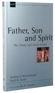 Father, Son and Spirit (New Studies In Biblical Theology Series)
