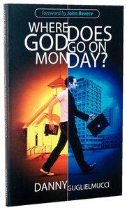 Where Does God Go on Monday?