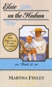 Elsie on the Hudson (#23 in Elsie Dinsmore Series)