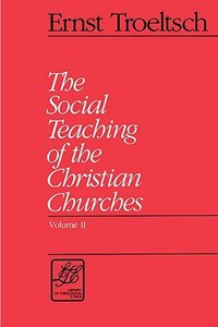 Social Teaching of the Christian Churches (2 Volume Set) (Library Of Theological Ethics Series)