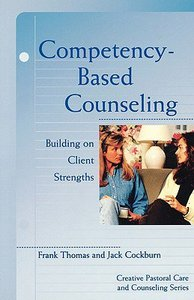 Competency-Based Counseling (Creative Pastoral Care And Counseling Series)