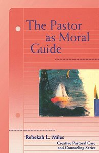 The Pastor as Moral Guide (Creative Pastoral Care And Counseling Series)