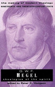 Making of Modern Theology: G W F Hegel