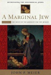 A Marginal Jew: Rethinking the Historical Jesus (Vol 1)