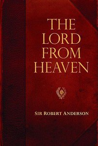 The Lord From Heaven (Robert Anderson Classic Library Series)