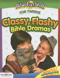 Classy Flashy Bible Dramas (Reproducible) (Tweens) (Bible Fun Stuff Series)