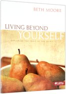 Living Beyond Yourself : Exploring the Fruits of the Spirit (Member Book) (Beth Moore Bible Study Series)